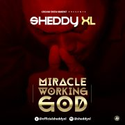 {NEW MUSIC}: Sheddy XL – Miracle Working God @officialsheddyxl