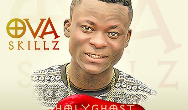 {NEW SONG}: OVA SKILLZ – HOLY GHOST @ovaskillz