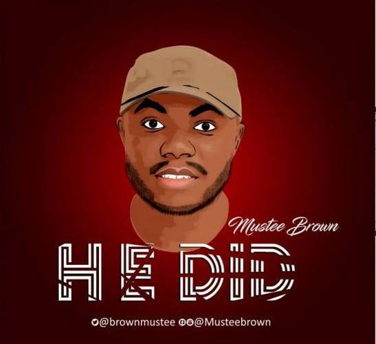 [MUSIC] Mustee Brown – He Did || FOR IMMEDIATE RELEASE || @BrownMustee @praisejamzblog