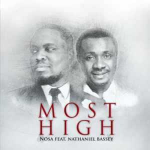 [NEW MUSIC] Nosa Ft. Nathaniel Bassey – Most High |@nosaalways @nathanielblow
