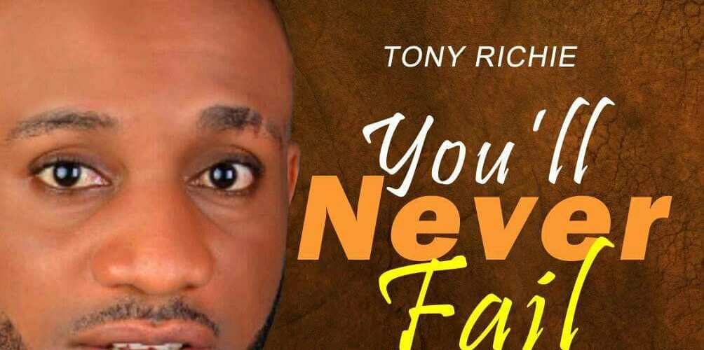 [NEW MUSIC] Tony Richie – 'You'll Never Fail' || @richiesoar