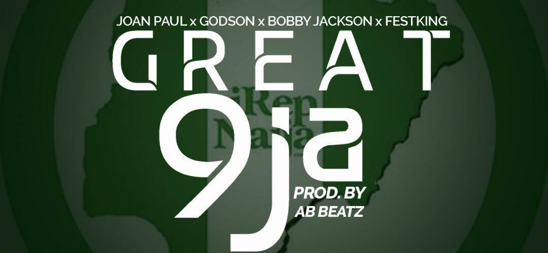 [NEW MUSIC+LYRICS] GREAT NAIJA – JOAN PAUL, BOBBY JACKSON, GODSON, FESTKING Prod by ALLEN BENSON | @iRepNaija234 @arkmuzik @proclaimmediaNG