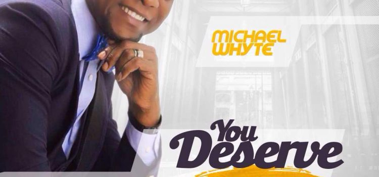 Music: Michael Whyte – 'You Deserve' [@michaelwhyte23]