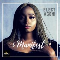 [Music] I Manifest by Elect Agoni