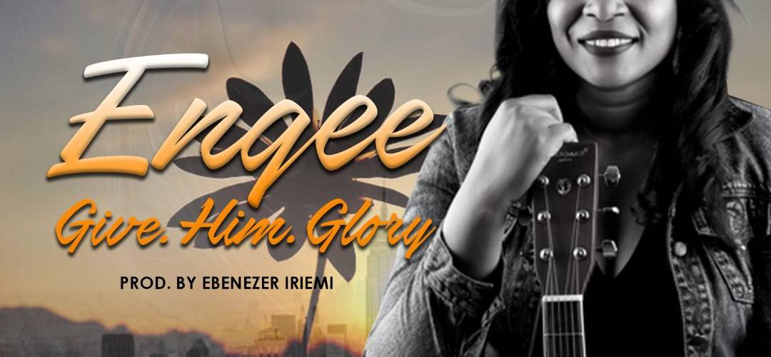 (NEW SONG) Engee – Give Him Glory