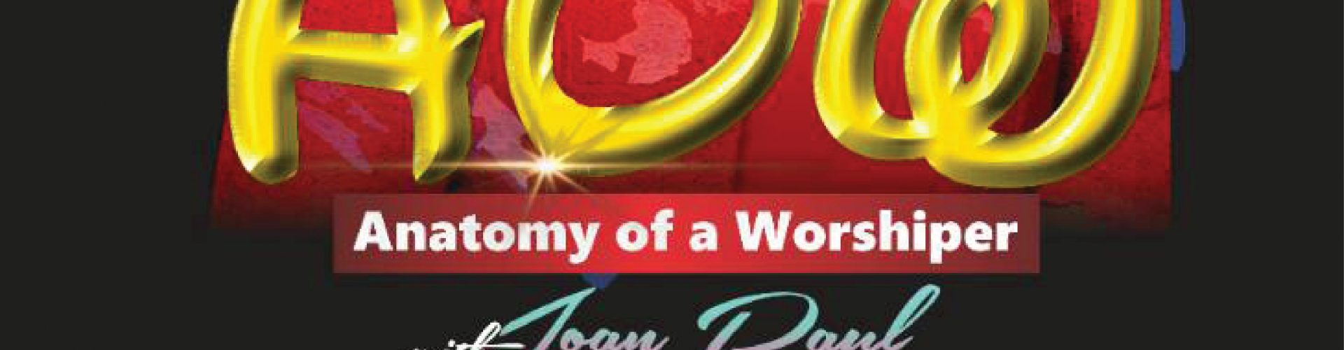 [EVENT]: ANATOMY OF A WORSHIPPER WITH JOAN PAUL | @arkmuzik @joanpaul25