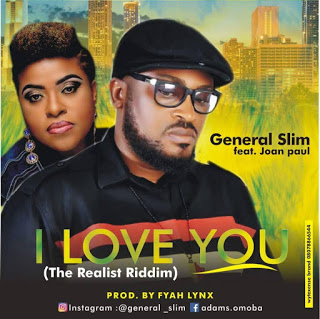 [NEW MUSIC] GENERAL SLIM FT. JOAN PAUL – I LOVE YOU (THE REALIST RIDDIM) | @generalslim