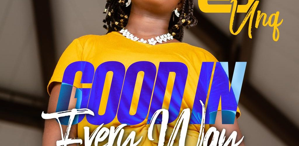 [Music + Video]: Good In Every Way – EJ Unq