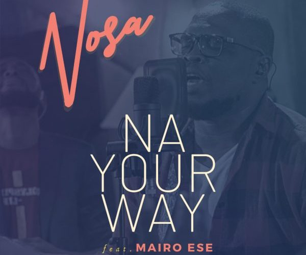 [VIDEO] NOSA ft. MARIO ESE – NA YOUR WAY | @nosaalways @mairoese