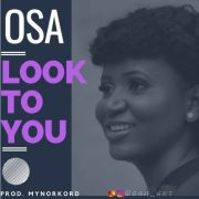 [MUSIC]: Osa – Look To You | @osa_ekt