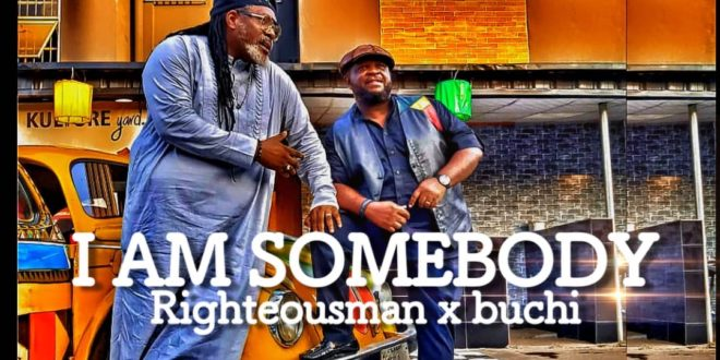 [Video]: Righteousman – I Am Somebody ft. Buchi