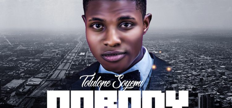 [Music + Lyrics]: Nobody Knows – Tolulope Soyemi | @Tolulopesoyemi