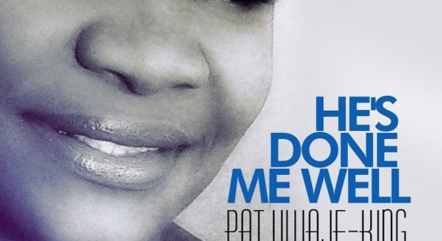 [WEEKEND SPECIAL] PAT UWAJE-KING – HE'S DONE ME WELL  |@patuwajeking