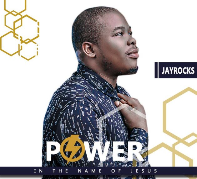 [NEW MUSIC] JAY ROCKS – POWER IN THE NAME OF JESUS @officialjayrocks