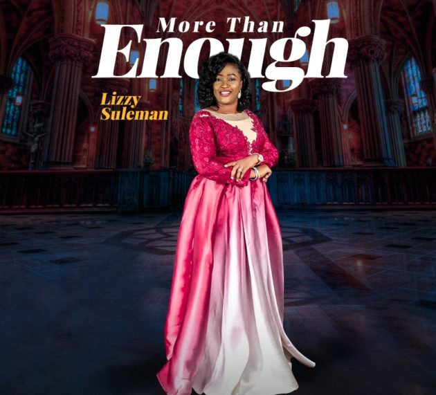 NEW MUSIC: MORE THAN ENOUGH (AUDIO +VIDEO) BY LIZZY SULEMAN | @DRLIZZYSULEMAN