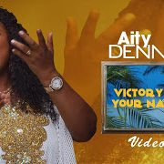 Video: Aity Dennis – Victory In Your Name