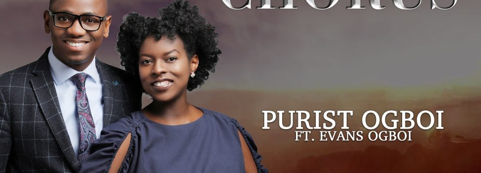 [PROCLAIMMUSIC + VIDEO] PURIST OGBOI ft. EVANS OGBOI – THE MIGHTY CHORUS |  @PURIST_OGBOI @OGBOIEVANS