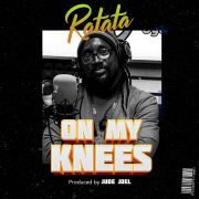 [#ProclaimMusic] Ratata – On My Knees | @ratata_ras