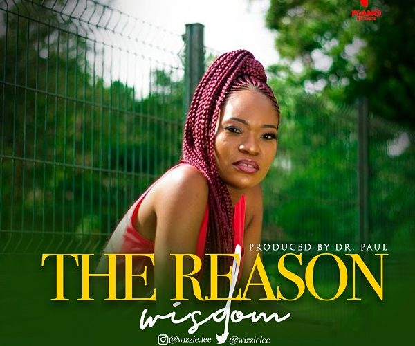 [#ProclaimMusic] Wisdom – The Reason | @Wizzie.Lee