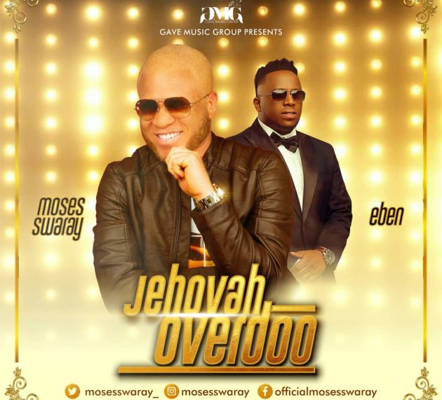 [#ProclaimMusic AUDIO+VIDEO] Moses Swaray ft. Eben – Jehovah Overdo | @mosesswaray_