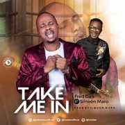 [#ProclaimNews] Fred Dan – Take Me In Ft. Simeon Maro