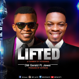 MUSIC+LYRIC: LIFTED BY DM GERALD FEAT. JEWEL | TWITTER: @REALDMGERALD @INSTAGRAM: @DM_GERALD