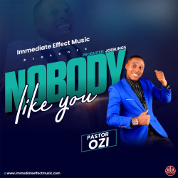 "[MUSIC] Pastor Ozi Return With New Single ""Nobody Like You"" Music + Lyrics"