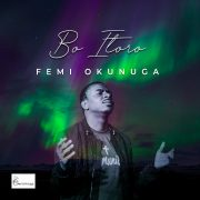 [Music + Video] Bo Itoro – Femi Okunuga [@femiokunuga]