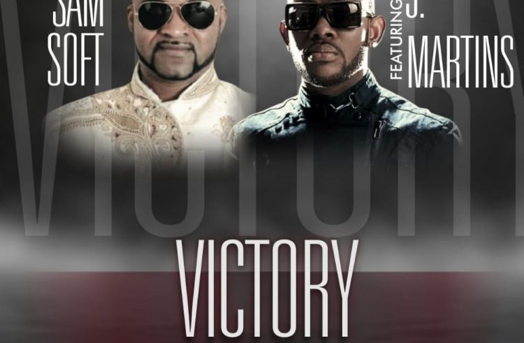 New Music: Samsoft Ft. J Martins | Victory To Overtake