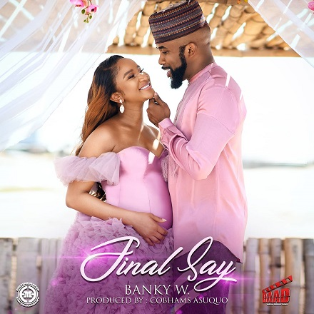 [Music] Banky W – Final Say (Prod. By @COBHAMSASUQUO) | @BANKYW